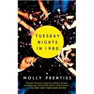 Tuesday Nights in 1980 by Prentiss, Molly, 9781501121050