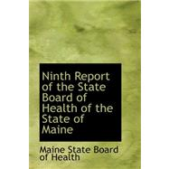 Ninth Report of the State Board of Health of the State of Maine by State Board of Health, Maine, 9780559281051