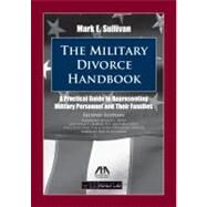 The Military Divorce Handbook A Practical Guide to Representing Military Personnel and Their Families by Sullivan, Mark E., 9781614381051