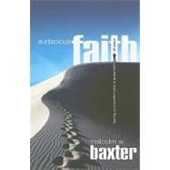 Auacious Faith : Leaving Your Comfort Zone to Grasp Hold of Jesus by Baxter, Malcolm W., 9781905991051