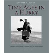 Time Ages in a Hurry by TABUCCHI, ANTONIOCOOLEY, MARTHA, 9780914671053