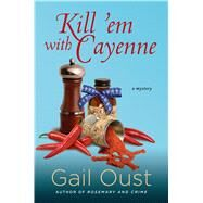 Kill 'Em with Cayenne A Spice Shop Mystery by Oust, Gail, 9781250011053
