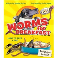 Worms for Breakfast How to Feed a Zoo by Becker, Helaine; Boake, Kathy, 9781771471053