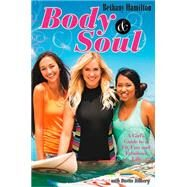 Body & Soul: A Girl's Guide to a Fit, Fun and Fabulous Life by Hamilton, Bethany; Dillberg, Dustin (CON), 9780310731054