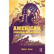 American Foreign Relations: A New Diplomatic History by Hixson; Walter L., 9780415841054