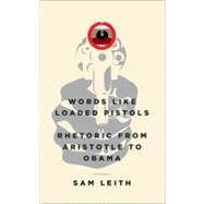 Words Like Loaded Pistols by Leith, Sam, 9780465031054