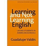 Learning and Not Learning English: Latino Students in American Schools by Valdes, Guadalupe, 9780807741054