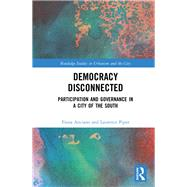 Democracy Disconnected: Participation and Governance in a City of the South by Anciano; Fiona, 9781138541054