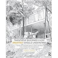 Twenty-Five Buildings Every Architect Should Understand: a revised and expanded edition of Twenty Buildings Every Architect Should Understand by Unwin; Simon, 9781138781054