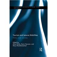 Tourism and Leisure Mobilities: Politics, work, and play by Rickly; Jillian, 9781138921054