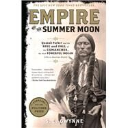 Empire of the Summer Moon Quanah Parker and the Rise and Fall of the Comanches, the Most Powerful Indian Tribe in American History by Gwynne, S. C., 9781416591054