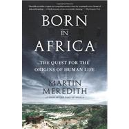 Born in Africa : The Quest for the Origins of Human Life by Meredith, Martin, 9781610391054