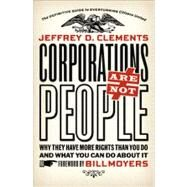 Corporations Are Not People : Why They Have More Rights Than You Do and What You Can Do about It by Clements, Jeffrey D., 9781609941055