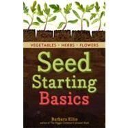 Seed Starting Basics : Vegetables, Herbs, Flowers by Ellis, Barbara, 9781612121055