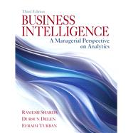 Business Intelligence A Managerial Perspective on Analytics by Sharda, Ramesh; Delen, Dursun; Turban, Efraim, 9780133051056