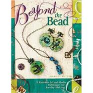 Beyond The Bead: Making Jewelry With Unexpected Finds by Potter, Margot, 9781600611056