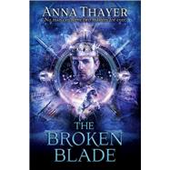 The Broken Blade: No Man Can Serve Two Masters Forever by Thayer, Anna, 9781782641056