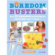 Boredom Busters: 50+ Awesome Activities, Recipes, Experiments and More by Fernandez, Caroline, 9781782491057