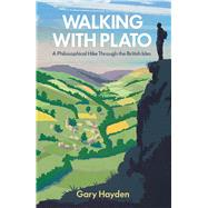 Walking with Plato A Philosophical Hike Through the British Isles by Hayden, Gary, 9781786071057