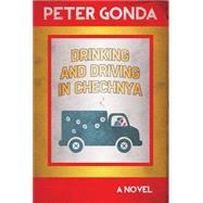 Drinking and Driving in Chechnya by Gonda, Peter, 9781859641057
