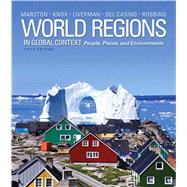 World Regions in Global Context Peoples, Places, and Environments by Marston, Sallie A.; Knox, Paul L.; Liverman, Diana M.; Del Casino, Vincent, Jr.; Robbins, Paul F., 9780321821058