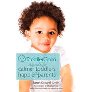 ToddlerCalm: A guide for calmer toddlers and happier parents by Ockwell-Smith, Sarah, 9780349401058