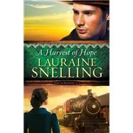 A Harvest of Hope by Snelling, Lauraine, 9780764211058