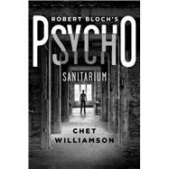 Robert Bloch's Psycho: Sanitarium by Williamson, Chet, 9781250061058
