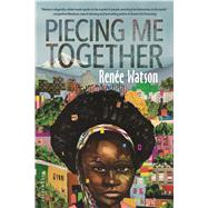 Piecing Me Together by Watson, Renée, 9781681191058
