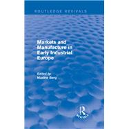 Markets and Manufacture in Early Industrial Europe (Routledge Revivals) by Berg; Maxine, 9780415721059