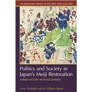 Politics and Society in Japan's Meiji Restoration A Brief History with Documents by Walthall, Anne; Steele, M. William, 9781457681059