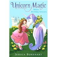 Bella's Birthday Unicorn by Burkhart, Jessica; Ying, Victoria, 9781481411059