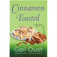 Cinnamon Toasted A Spice Shop Mystery by Oust, Gail, 9781250011060