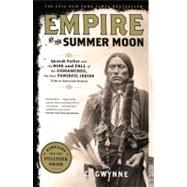 Empire of the Summer Moon : Quanah Parker and the Rise and Fall of the Comanches, the Most Powerful Indian Tribe in American History by Gwynne, S. C., 9781416591061