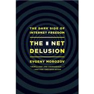 The Net Delusion: The Dark Side of Internet Freedom by Morozov, Evgeny, 9781610391061