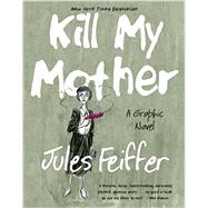 Kill My Mother by Feiffer, Jules, 9781631491061