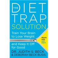 The Diet Trap Solution by Beck, Judith S., Ph.D.; Busis, Deborah Beck, 9780062301062