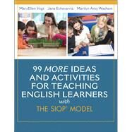 99 MORE Ideas and Activities for Teaching English Learners with the SIOP Model by Vogt, MaryEllen; Echevarria, Jana; Washam, Marilyn A., 9780133431063