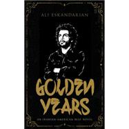 Golden Years An Iranian Punk Beat Novel by Eskandarian, Ali, 9780571321063