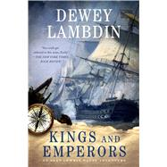 Kings and Emperors An Alan Lewrie Naval Adventure by Lambdin, Dewey, 9781250081063