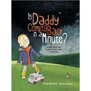 Is Daddy Coming Back in a Minute? by Barber, Elke; Barber, Alex; Jarvis, Anna, 9781785921063