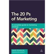 The 20 PS of Marketing: A Complete Guide to Marketing Strategy by Pearson, David, 9780749471064