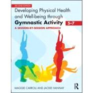 Developing Physical Health and Well-being through Gymnastic Activity (5-7): A session-by-session approach by Carroll; Maggie, 9780415591065