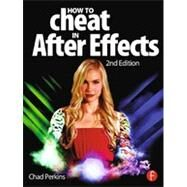 How to Cheat in After Effects by Perkins; Chad, 9780415661065