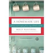 A Homemade Life Stories and Recipes from My Kitchen Table by Wizenberg, Molly, 9781416551065