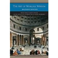 The Art of Worldly Wisdom (Barnes & Noble Library of Essential Reading) by Gracian, Baltasar; Schroeder, Steven; Fischer, Martin; Schroeder, Steven, 9780760791066