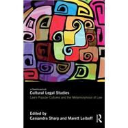 Cultural Legal Studies: Law's Popular Cultures and the Metamorphosis of Law by Sharp; Cassandra, 9781138801066