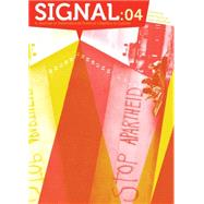 Signal 04: A Journal of International Political Graphics & Culture by Dunn, Alec; MacPhee, Josh, 9781629631066