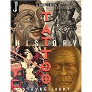 The Tattoo History Source Book: A Source Book : An Anthology of Historical Records of Tattooing Throughout the World by Gilbert, Steve, 9781890451066