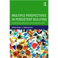 Multiple Perspectives in Persistent Bullying: Capturing and listening to young peopleÆs voices by Green; Deborah, 9781138961067